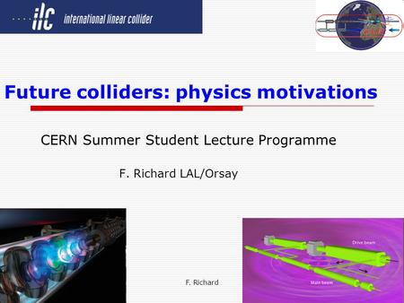 F. Richard1 Future colliders: physics motivations CERN Summer Student Lecture Programme F. Richard LAL/Orsay.