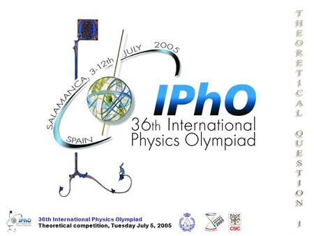 36th International Physics Olympiad Theoretical competition, Tuesday July 5, 2005.