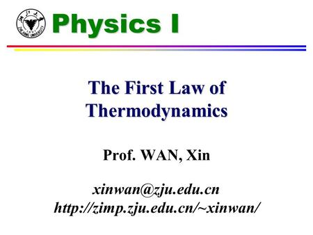 Physics I The First Law of Thermodynamics Prof. WAN, Xin