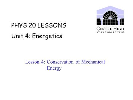 PHYS 20 LESSONS Unit 4: Energetics Lesson 4: Conservation of Mechanical Energy.