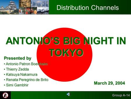 Group A-14 Distribution Channels ANTONIO'S BIG NIGHT IN TOKYO Presented by Antonio Patron Boenheim Antonio Patron Boenheim Thierry Zedda Thierry Zedda.