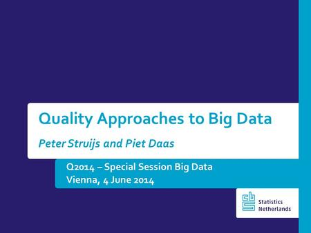Q2014 – Special Session Big Data Vienna, 4 June 2014 Quality Approaches to Big Data Peter Struijs and Piet Daas.