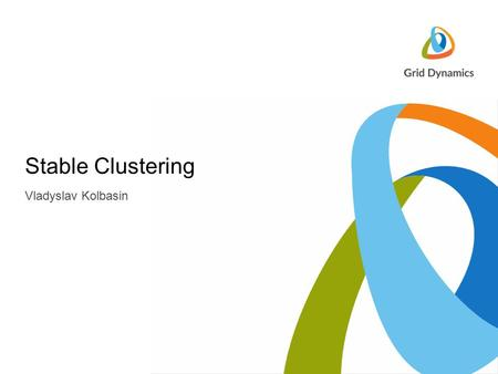 Vladyslav Kolbasin Stable Clustering. Clustering data Clustering is part of exploratory process Standard definition:  Clustering - grouping a set of.