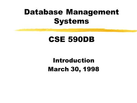 Database Management Systems CSE 590DB Introduction March 30, 1998.