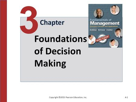 Copyright ©2015 Pearson Education, Inc.4-1 Chapter 3 Foundations of Decision Making.
