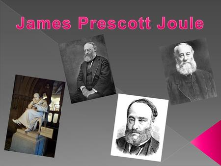 James Prescott Joule (24 December 1818 – 11 October 1889) was an English physicist, born in Salford, Lanashire, England. He came from a wealthy family.