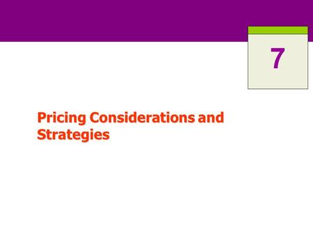 Pricing Considerations and Strategies 7. 7-2 Professor Takada ROAD MAP: Previewing the Concepts Identify and explain the external and internal factors.