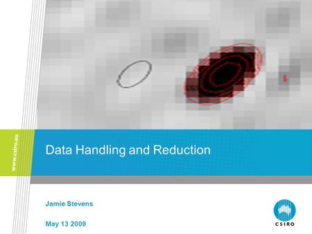Data Handling and Reduction Jamie Stevens May 13 2009.