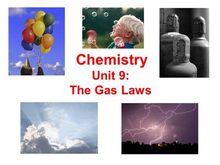 "Unit 9: The Gas Laws Chemistry. ~78% The Atmosphere  an ""ocean"" of gases mixed together Composition nitrogen (N 2 )………….. oxygen (O 2 )…………… argon (Ar)……………..."