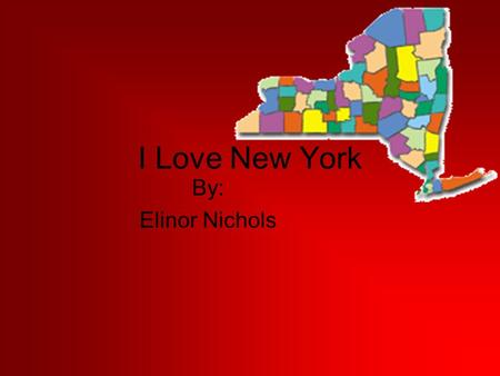 I Love New York By: Elinor Nichols. New York's Seasons We have lots of wonderful seasons in New York. They are the best! Every season you can spend a.