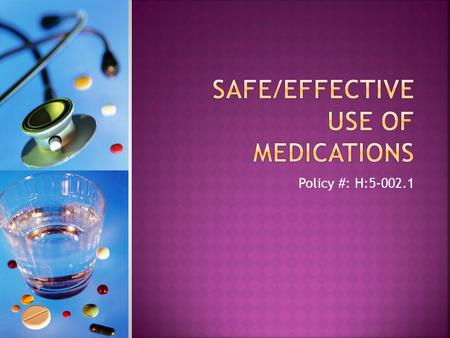 Policy #: H:5-002.1.  To provide guidelines for the instruction of patients and family/caregivers regarding the safe, effective use of medication  To.