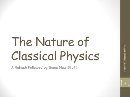 The Nature of Classical Physics A Rehash Followed by Some New Stuff 1 Nature of Classical Physics TexPoint fonts used in EMF. Read the TexPoint manual.