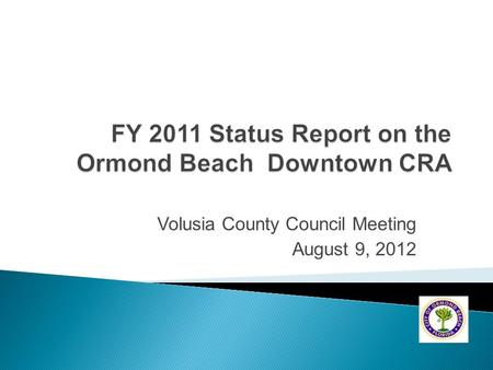 Volusia County Council Meeting August 9, 2012.  City Commission acts as CRA Board.
