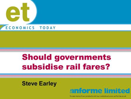 Should governments subsidise rail fares? To see more of our products visit our website at www.anforme.co.uk Steve Earley.