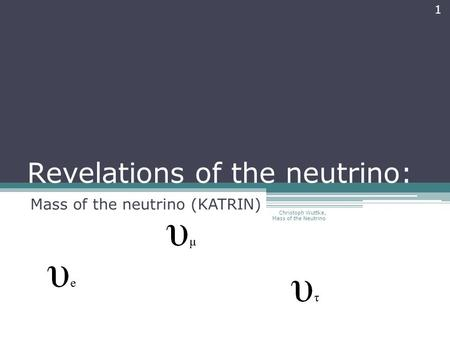 Revelations of the neutrino: Mass of the neutrino (KATRIN) Christoph Wuttke, Mass of the Neutrino 1.