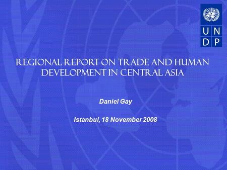Daniel Gay Istanbul, 18 November 2008 Regional Report on Trade and Human Development in Central Asia.