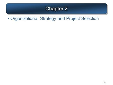 Chapter 2 Organizational Strategy and Project Selection.