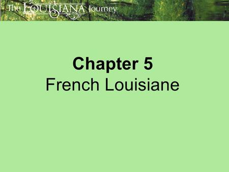 Chapter 5 French Louisiane. Themes: Louisiana and the World Timeline (pp. 96-97) Early Explorations; La Salle Claims Louisiane (pp. 98-100) Pierre Le.