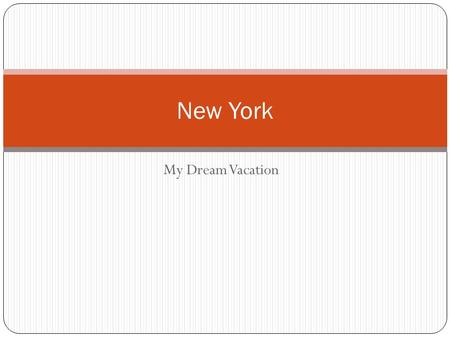 My Dream Vacation New York. Location New York is the most populous city in the United States Located on a large natural harbor on the Atlantic coast.