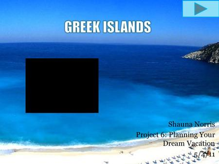 Shauna Norris Project 6: Planning Your Dream Vacation 5/4/11.