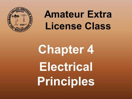 Amateur Extra License Class Chapter 4 Electrical Principles.