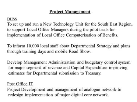 Project Management DHSS To set up and run a New Technology Unit for the South East Region, to support Local Office Managers during the pilot trials for.