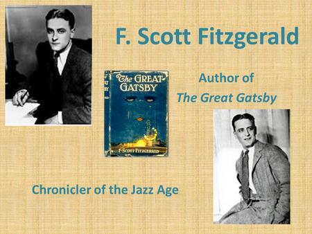 F. Scott Fitzgerald Author of The Great Gatsby Chronicler of the Jazz Age.