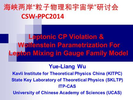 Leptonic CP Violation & Wolfenstein Parametrization For Lepton Mixing in Gauge Family Model Yue-Liang Wu Kavli Institute for Theoretical Physics China.