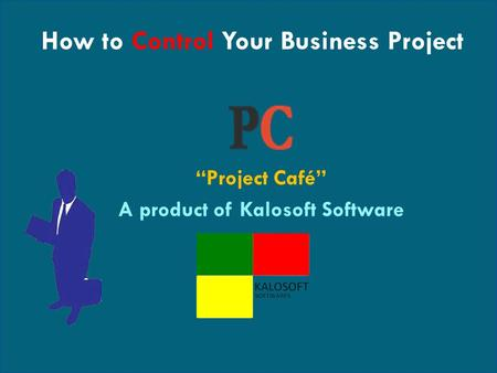 "How to Control Your Business Project ""Project Café"" A product of Kalosoft Software."