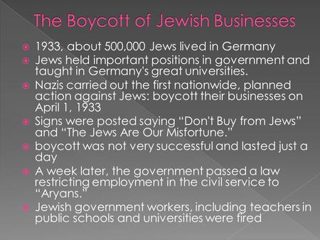  1933, about 500,000 Jews lived in Germany  Jews held important positions in government and taught in Germany's great universities.  Nazis carried out.