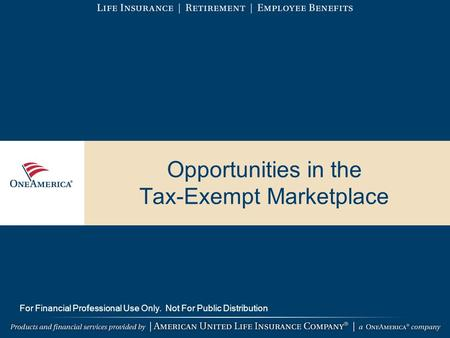 Opportunities in the Tax-Exempt Marketplace For Financial Professional Use Only. Not For Public Distribution.