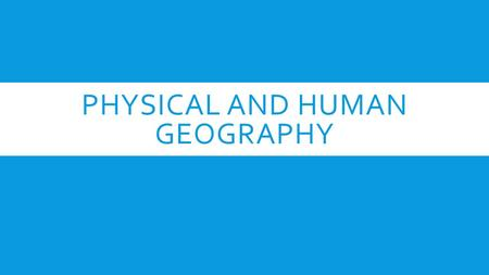 PHYSICAL AND HUMAN GEOGRAPHY. NATURAL HAZARDS  CHALLENGES FOR HUMAN ACTIVITIES.  NATURAL HAZARD IS A NATURAL EVENT THAT CAUSES DAMAGE TO PROPERTY, DISRUPTION.