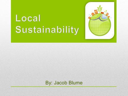 By: Jacob Blume. Thesis Buying Local has Many Benefits Stimulates the local economy Provides local jobs Increased sense of community Helps prevent pollution.