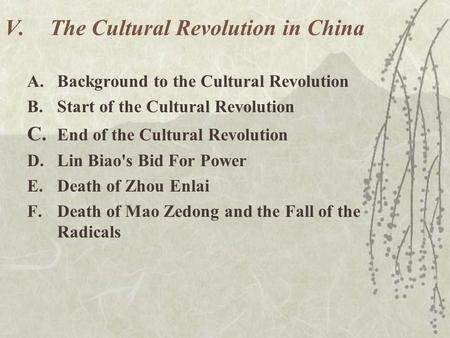 V.The Cultural Revolution in China A.Background to the Cultural Revolution B.Start of the Cultural Revolution C. End of the Cultural Revolution D.Lin Biao's.