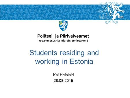Kai Heinlaid 28.08.2015 Students residing and working in Estonia.