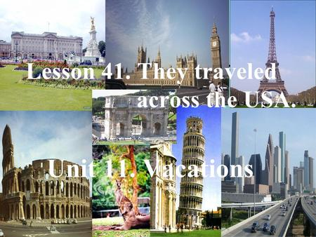 Lesson 41. They traveled across the USA. Unit 11. Vacations.