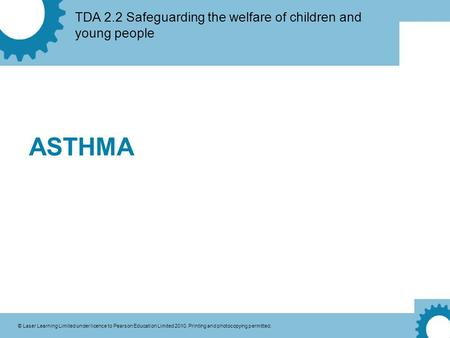 TDA 2.2 Safeguarding the welfare of children and young people © Laser Learning Limited under licence to Pearson Education Limited 2010. Printing and photocopying.