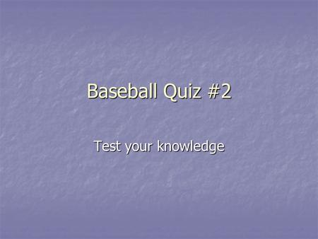 Baseball Quiz #2 Test your knowledge. One out, runner on 2 nd. R2 is stealing 3 rd when the catcher interferes with the batter, who flies out to center.