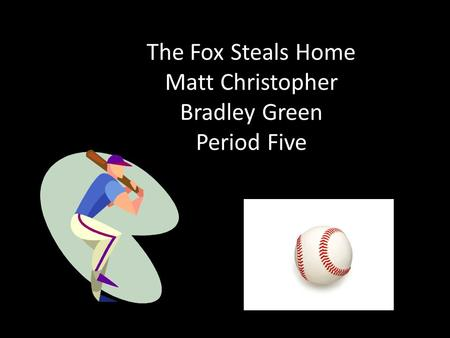 The Fox Steals Home Matt Christopher Bradley Green Period Five