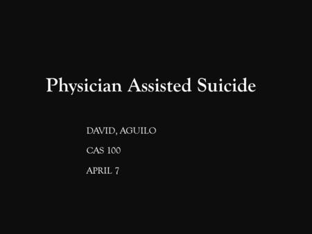 Physician Assisted Suicide DAVID, AGUILO CAS 100 APRIL 7.