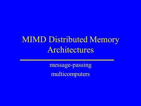 MIMD Distributed Memory Architectures message-passing multicomputers.