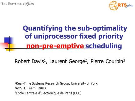 Quantifying the sub-optimality of uniprocessor fixed priority non-pre-emptive scheduling Robert Davis 1, Laurent George 2, Pierre Courbin 3 1 Real-Time.