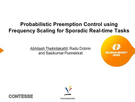 Probabilistic Preemption Control using Frequency Scaling for Sporadic Real-time Tasks Abhilash Thekkilakattil, Radu Dobrin and Sasikumar Punnekkat.