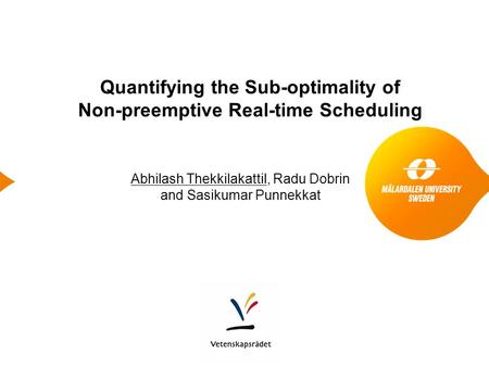 Quantifying the Sub-optimality of Non-preemptive Real-time Scheduling Abhilash Thekkilakattil, Radu Dobrin and Sasikumar Punnekkat.