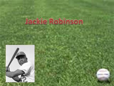 Background Jack Roosevelt Robinson was born in Cairo, Georgia in 1919 to a family of sharecroppers. As a young child Jackie excelled in sports Jackie.
