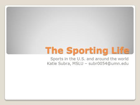 The Sporting Life Sports in the U.S. and around the world Katie Subra, MSLU –
