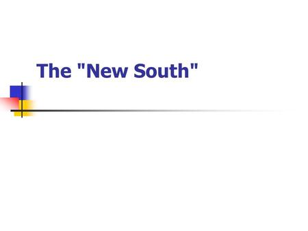 The New South. The South was never monolithic - it has never had a monopoly on racism, violence, or one- party-politics. These have been more overtly.