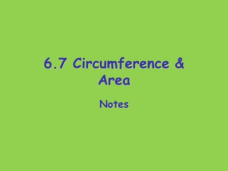 6.7 Circumference & Area Notes. Circumference The distance around a circle. Do you remember the formula??? C = 2  r or C =  d * Always use the  button.