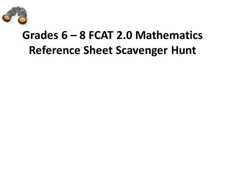 Grades 6 – 8 FCAT 2.0 Mathematics Reference Sheet Scavenger Hunt.