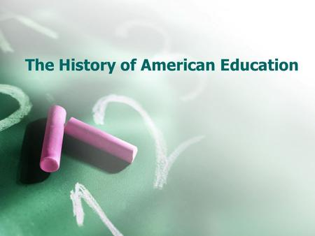 The History of American Education. Tutors-hired to teach in the home Dame Schools-primary schools in colonial and other early periods which students (females)